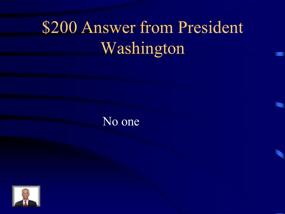 Who did Washington run against? $200 Question from President Washington