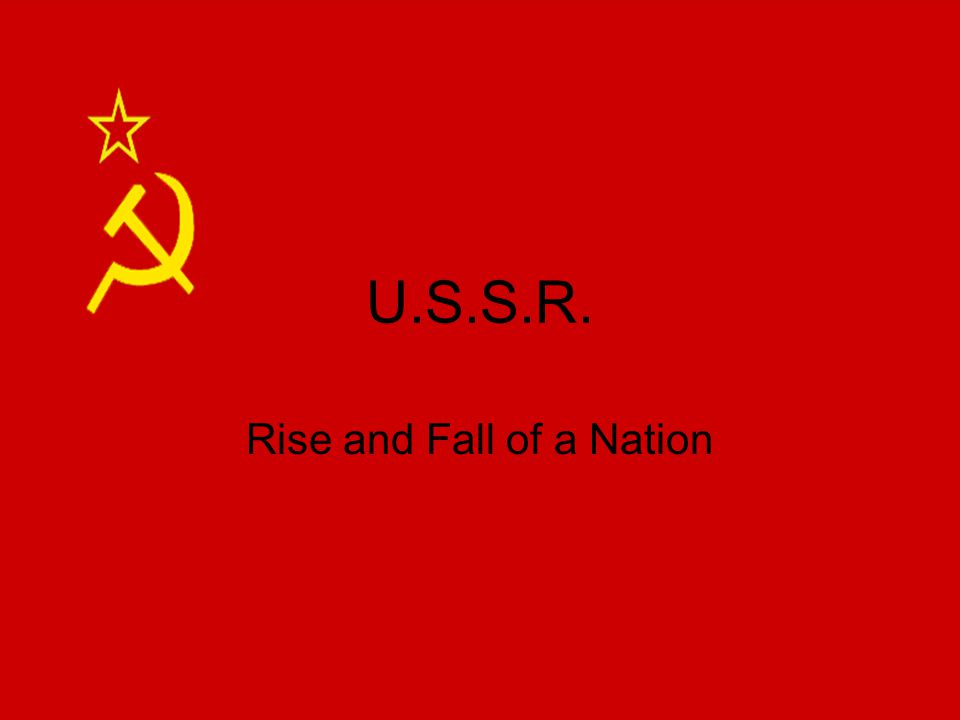 U.S.S.R. Rise and Fall of a Nation