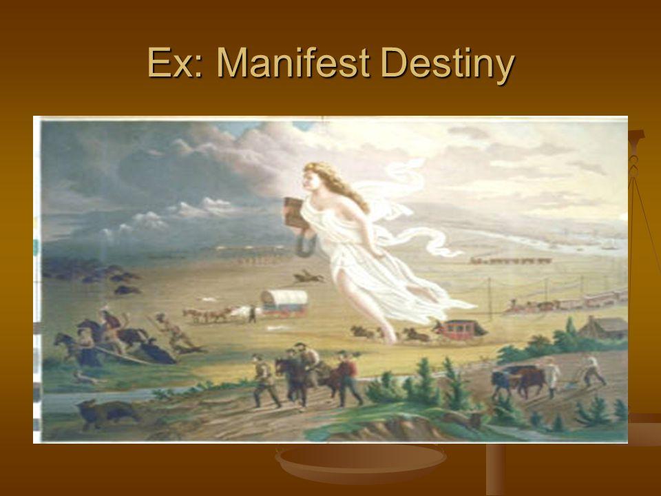 Ex: Manifest Destiny