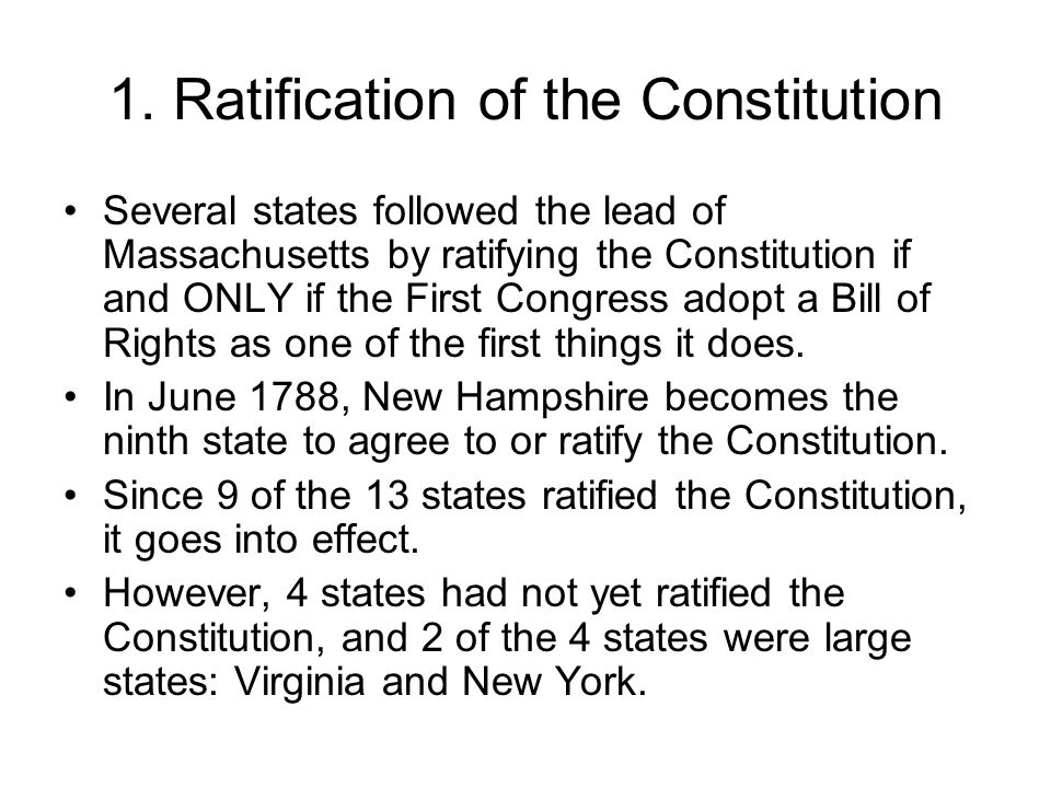 1. Ratification of the Constitution Several states followed the lead of Massachusetts by ratifying the Constitution if and ONLY if the First Congress