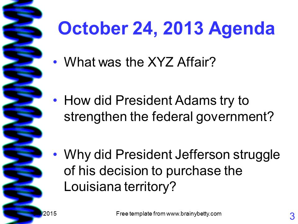 5/7/2015Free template from www.brainybetty.com 3 October 24, 2013 Agenda What was the XYZ Affair.