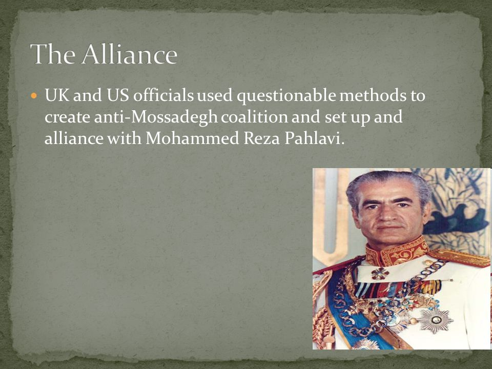 UK and US officials used questionable methods to create anti-Mossadegh coalition and set up and alliance with Mohammed Reza Pahlavi.