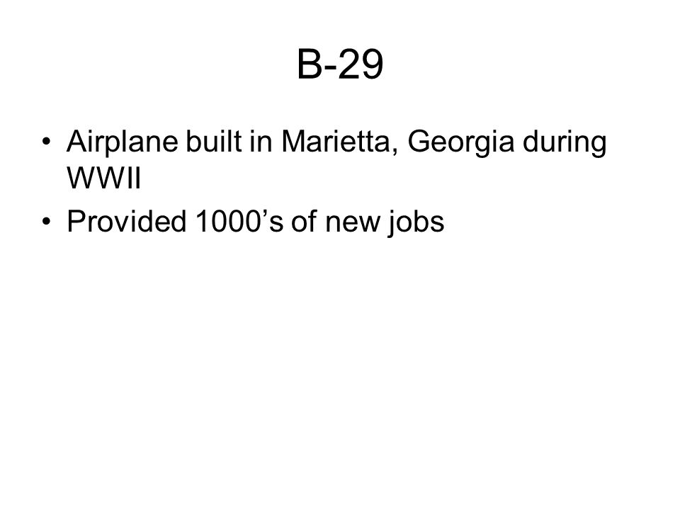 B-29 Airplane built in Marietta, Georgia during WWII Provided 1000's of new jobs