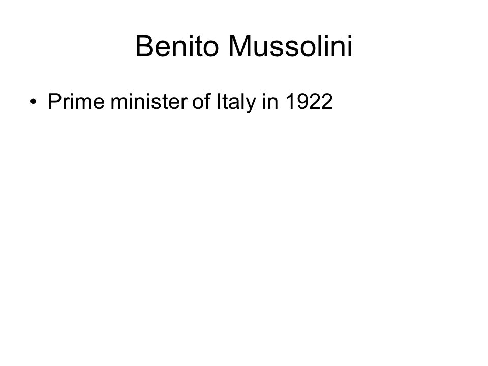 Benito Mussolini Prime minister of Italy in 1922