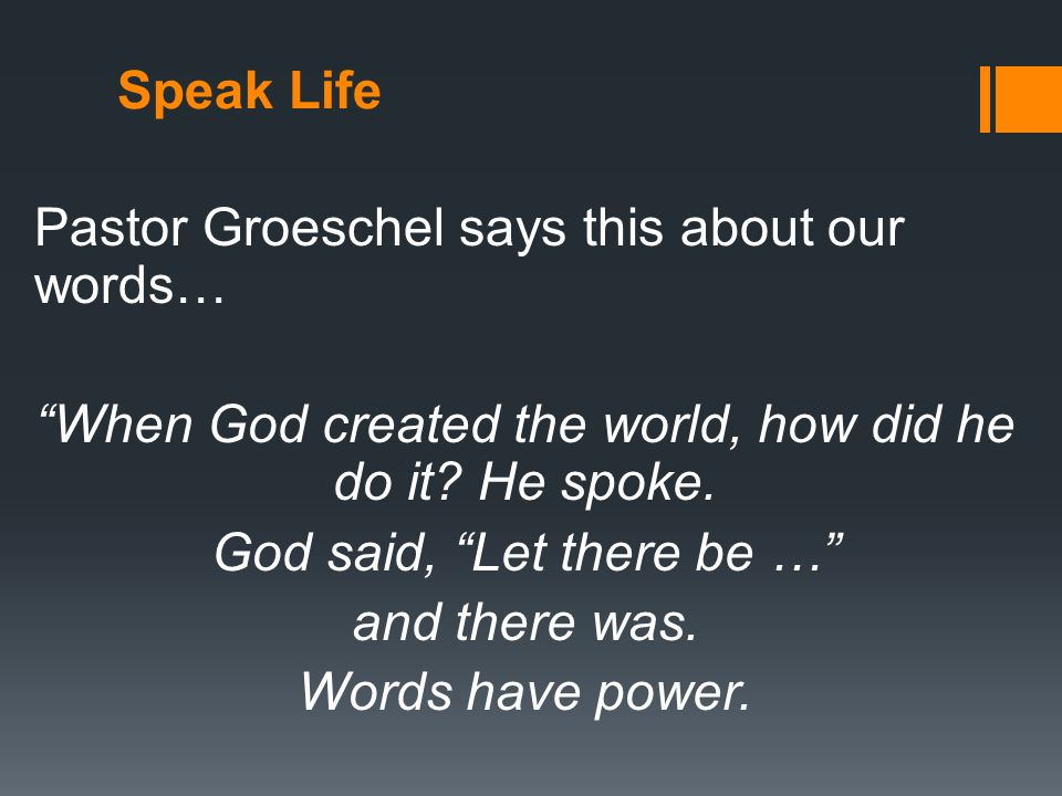Speak Life Pastor Groeschel says this about our words… When God created the world, how did he do it.