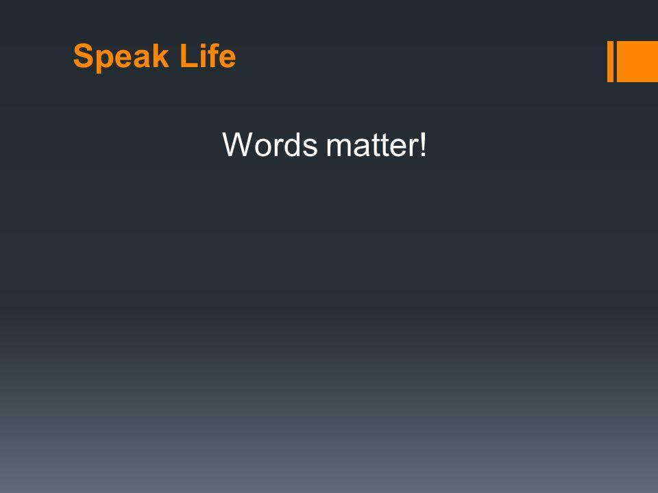 Speak Life Words matter!