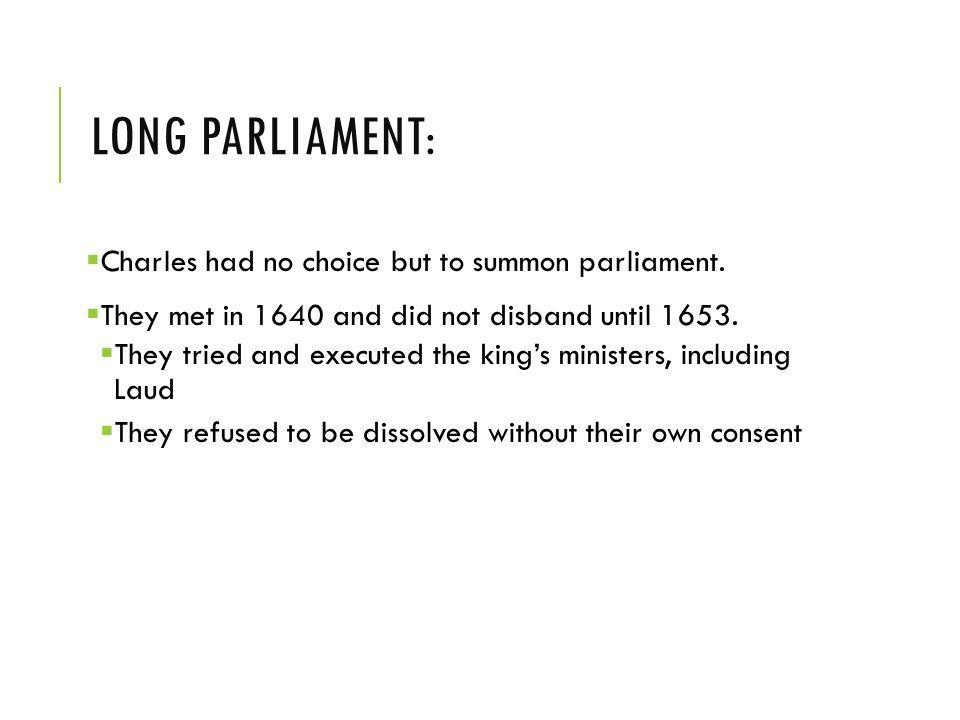 LONG PARLIAMENT:  Charles had no choice but to summon parliament.