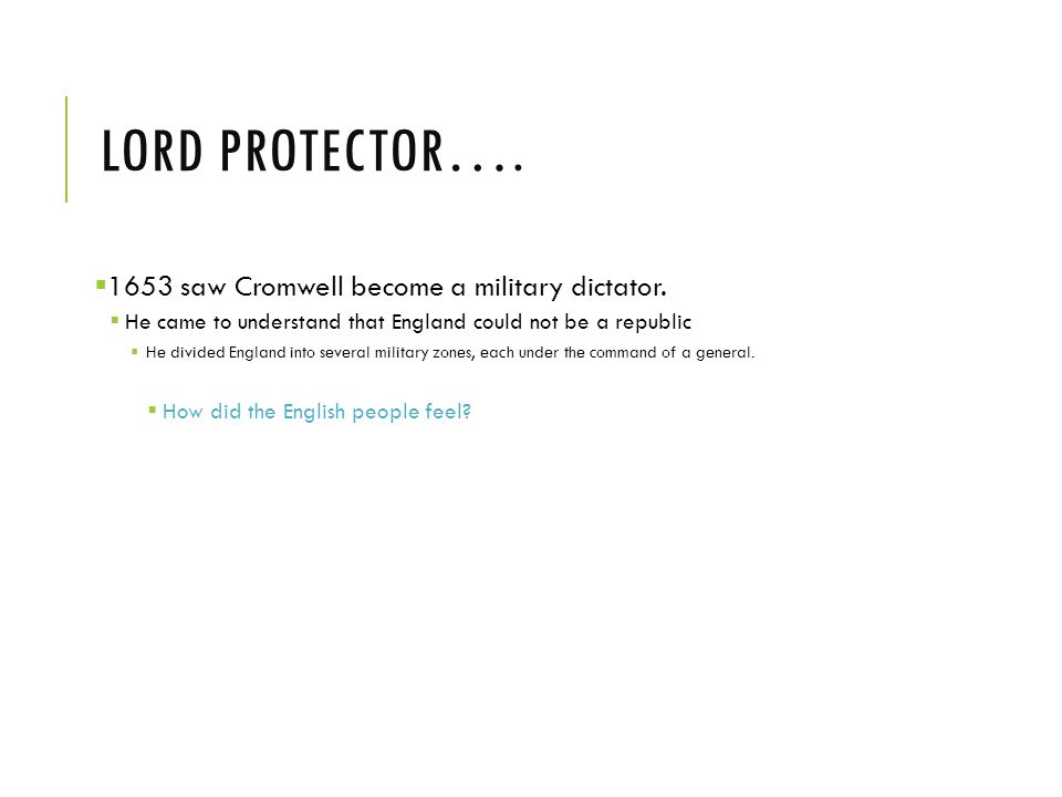 LORD PROTECTOR….  1653 saw Cromwell become a military dictator.