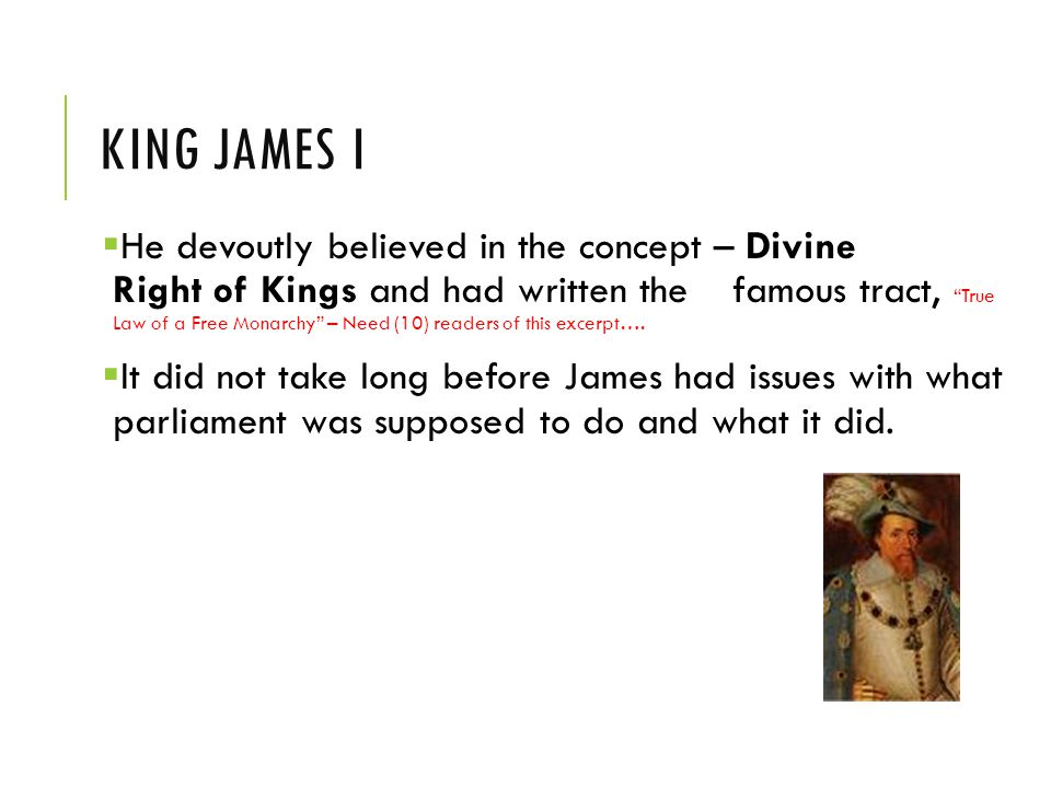 KING JAMES I  He devoutly believed in the concept – Divine Right of Kings and had written the famous tract, True Law of a Free Monarchy – Need (10) readers of this excerpt….