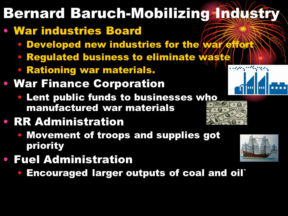 Bernard Baruch-Mobilizing Industry War industries Board Developed new industries for the war effort Regulated business to eliminate waste Rationing wa