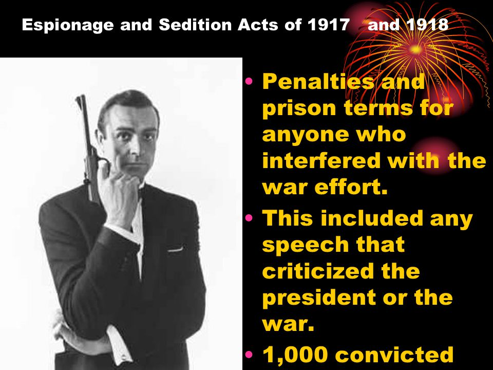Espionage and Sedition Acts of 1917 and 1918 Penalties and prison terms for anyone who interfered with the war effort. This included any speech that c