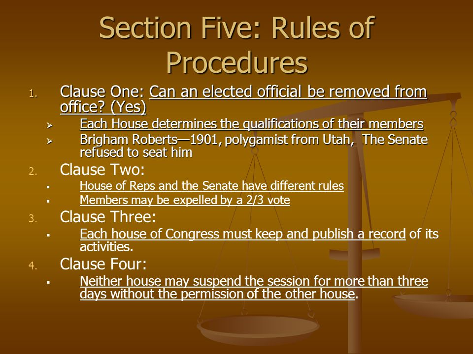 Section Five: Rules of Procedures 1. Clause One: Can an elected official be removed from office? (Yes)  Each House determines the qualifications of t