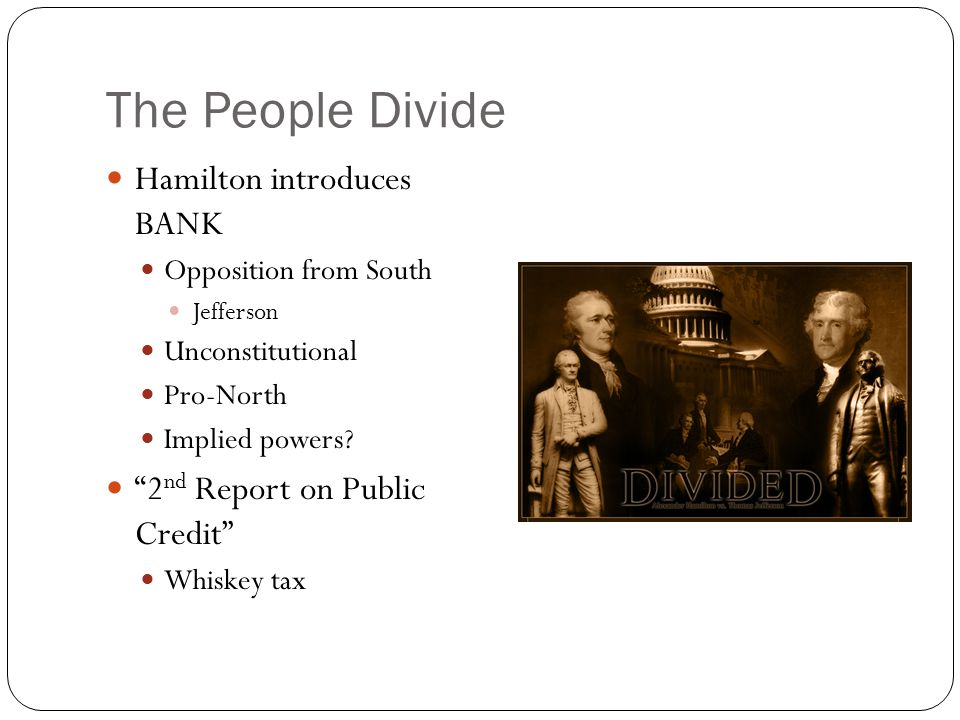 The People Divide Hamilton introduces BANK Opposition from South Jefferson Unconstitutional Pro-North Implied powers.