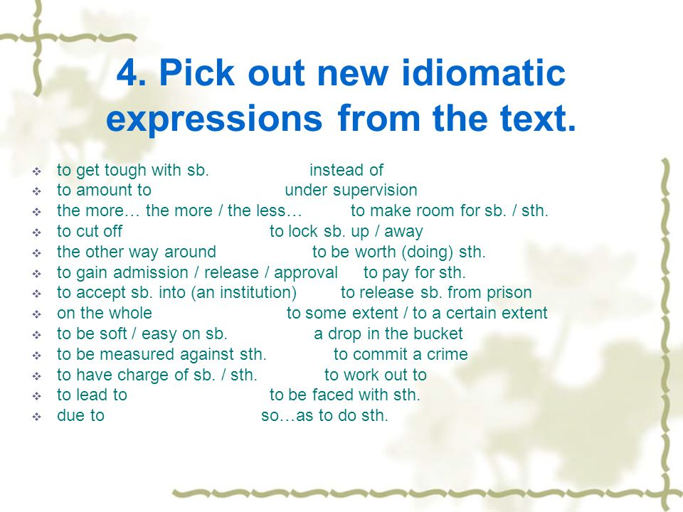 4. Pick out new idiomatic expressions from the text.