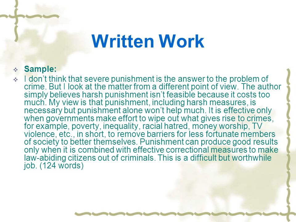Written Work  Sample:  I don't think that severe punishment is the answer to the problem of crime.