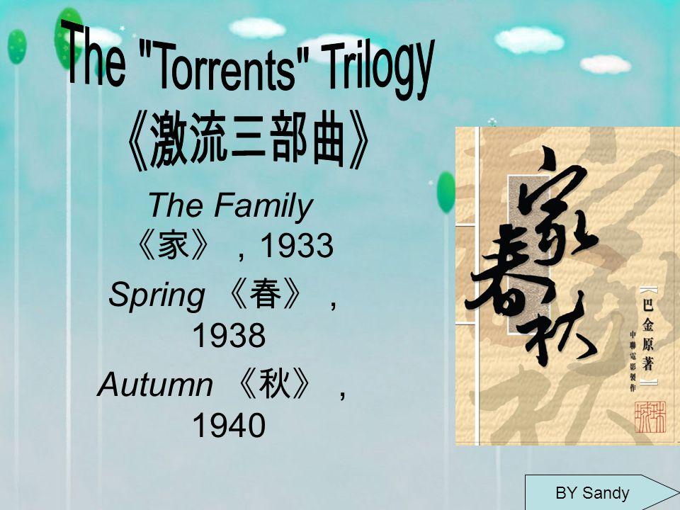 The Family 《家》, 1933 Spring 《春》, 1938 Autumn 《秋》, 1940 BY Sandy