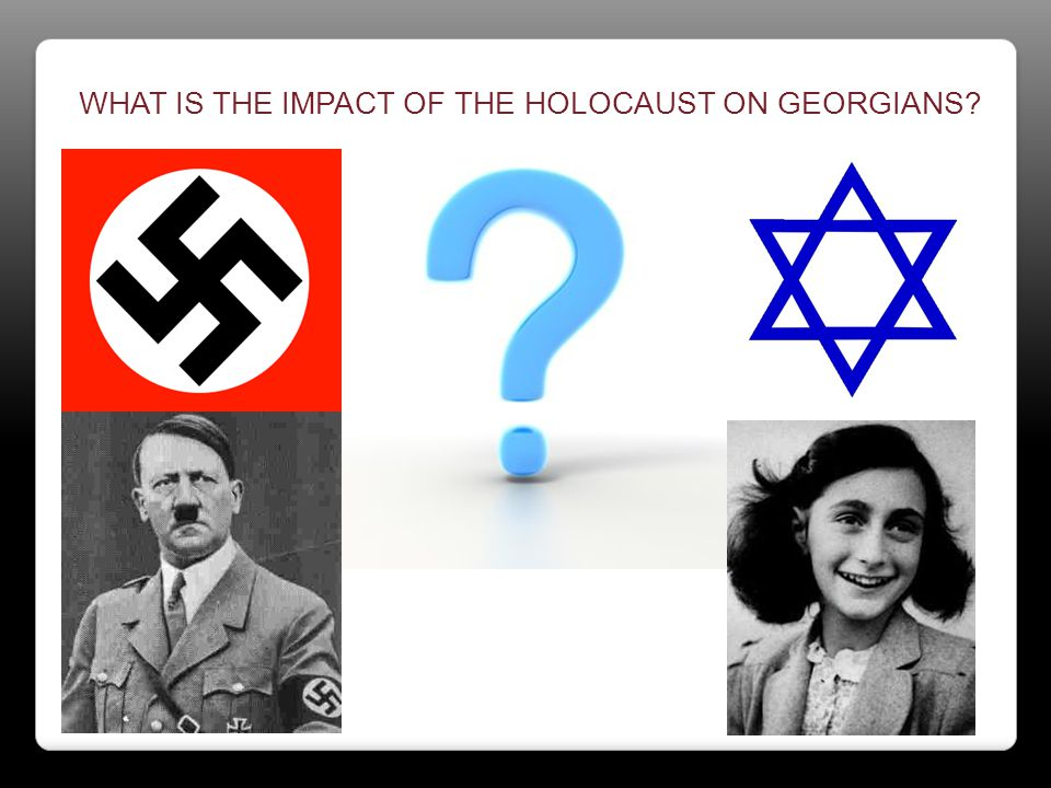 WHAT IS THE IMPACT OF THE HOLOCAUST ON GEORGIANS
