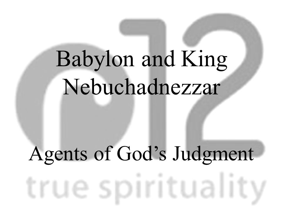Babylon and King Nebuchadnezzar Agents of God's Judgment