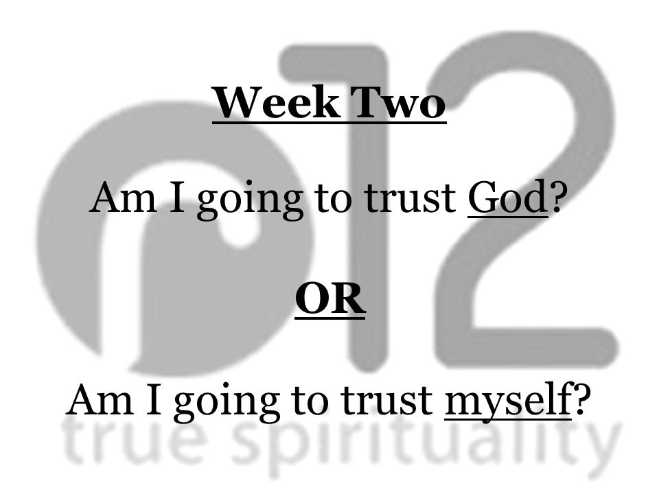 Week Two Am I going to trust God OR Am I going to trust myself