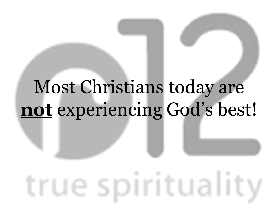 Most Christians today are not experiencing God's best!