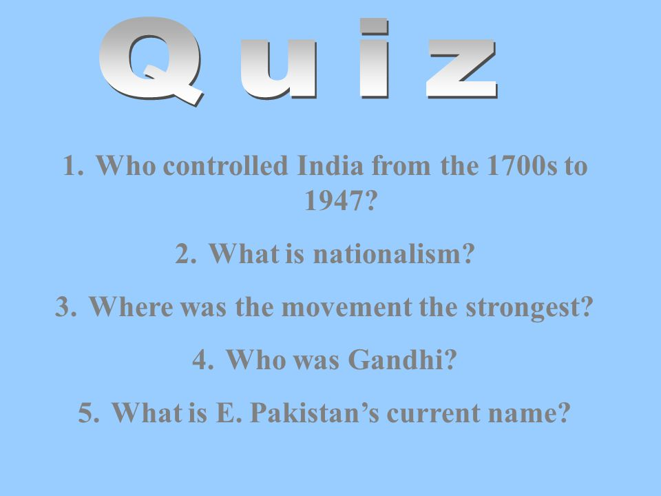 1.Who controlled India from the 1700s to 1947.2.What is nationalism.
