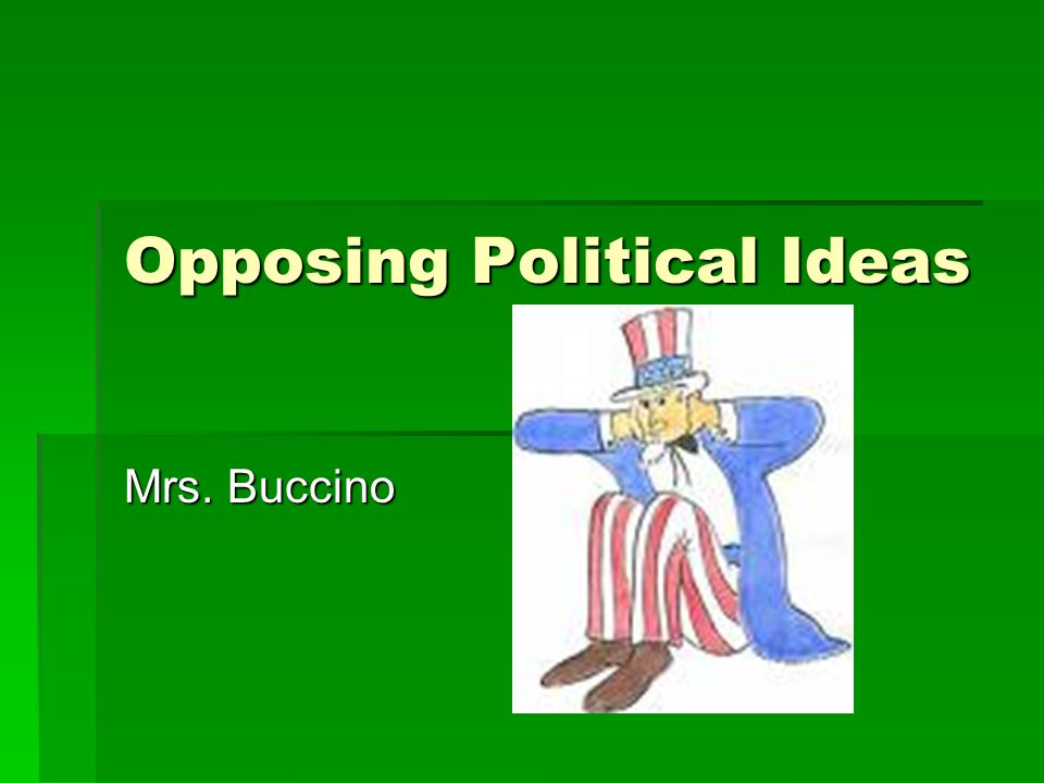 Opposing Political Ideas Mrs. Buccino