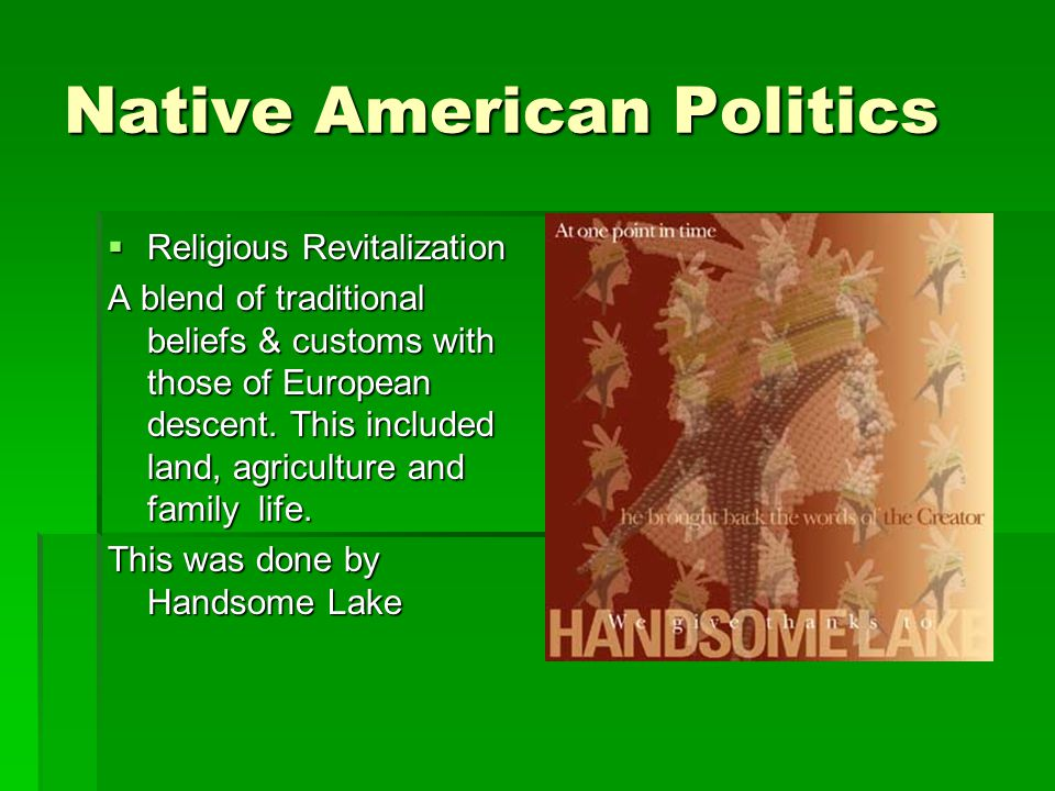 Native American Politics  Religious Revitalization A blend of traditional beliefs & customs with those of European descent.