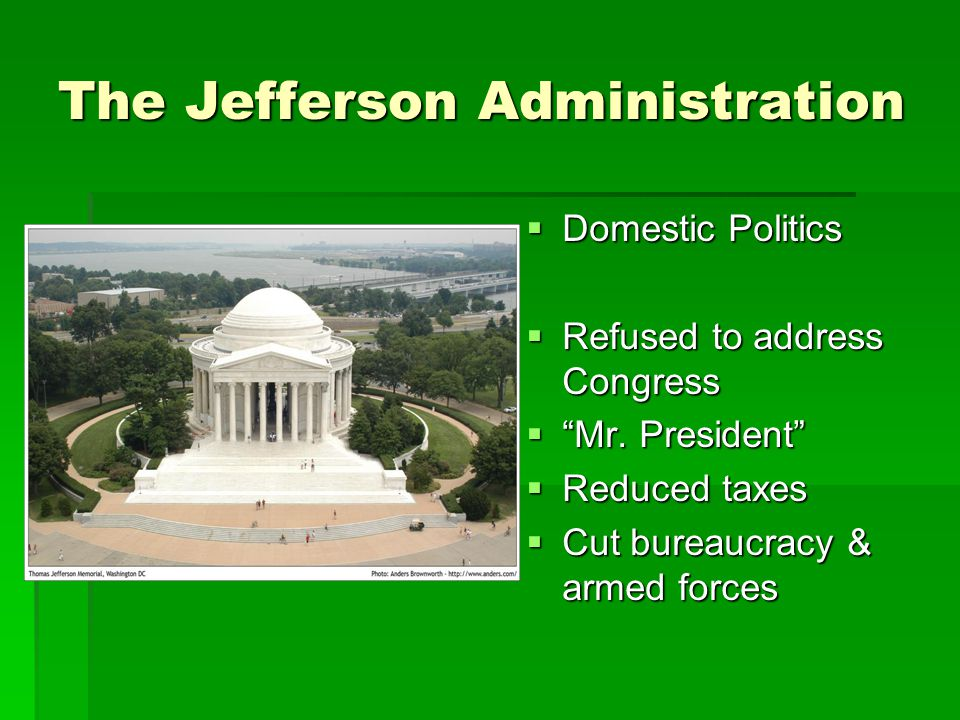 The Jefferson Administration  Domestic Politics  Refused to address Congress  Mr.
