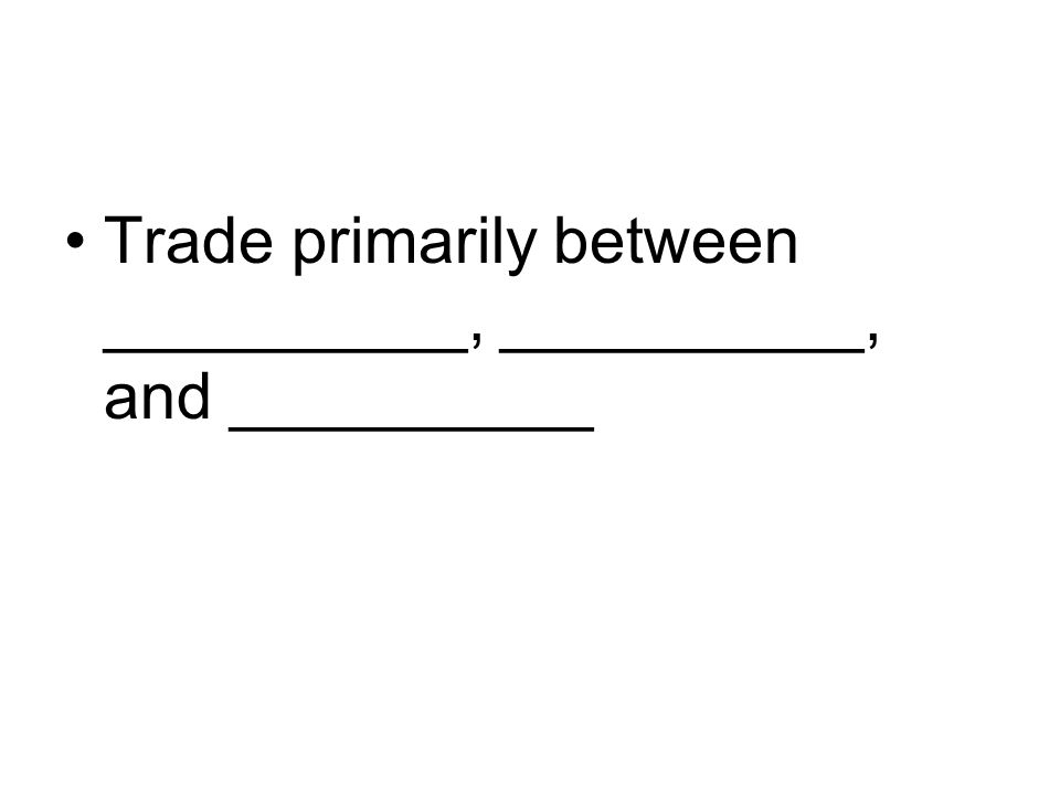 Trade primarily between __________, __________, and __________
