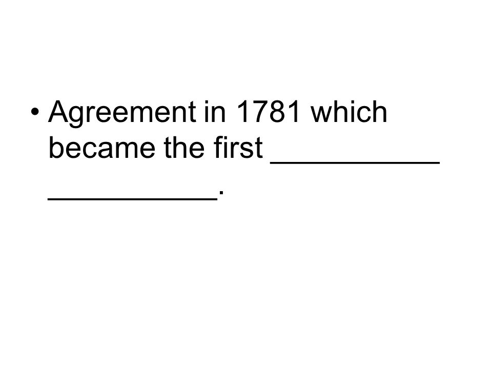 Agreement in 1781 which became the first __________ __________.