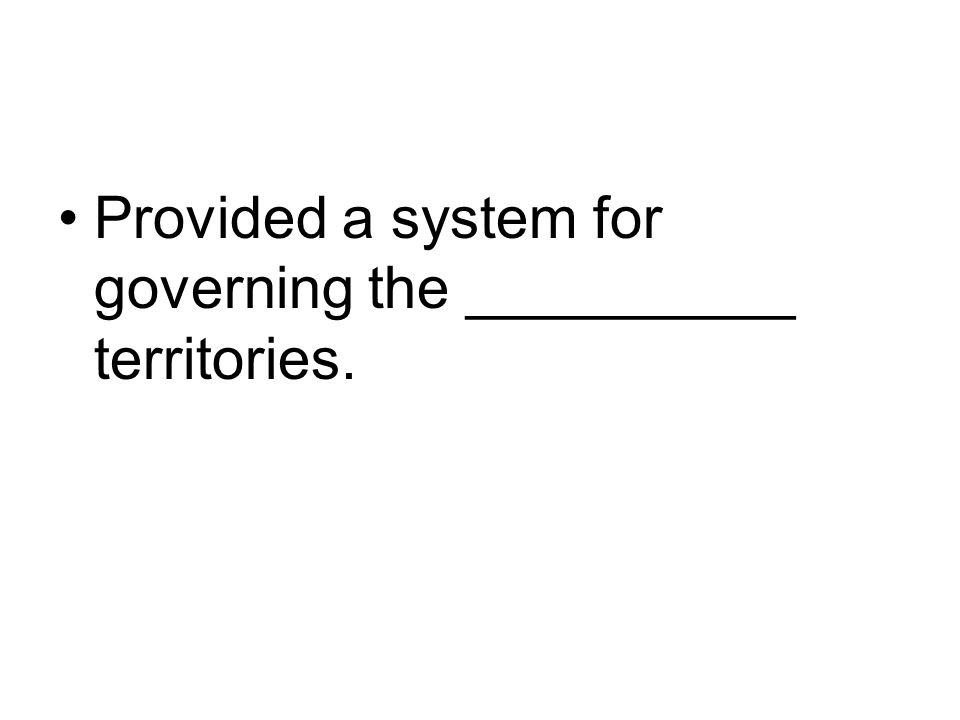 Provided a system for governing the __________ territories.