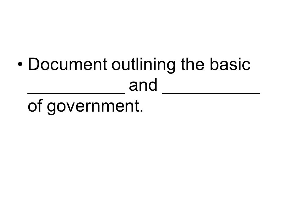 Document outlining the basic __________ and __________ of government.