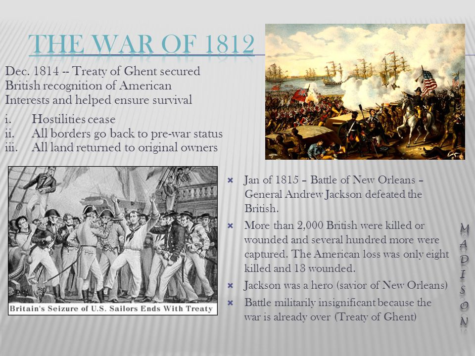  Jan of 1815 – Battle of New Orleans – General Andrew Jackson defeated the British.