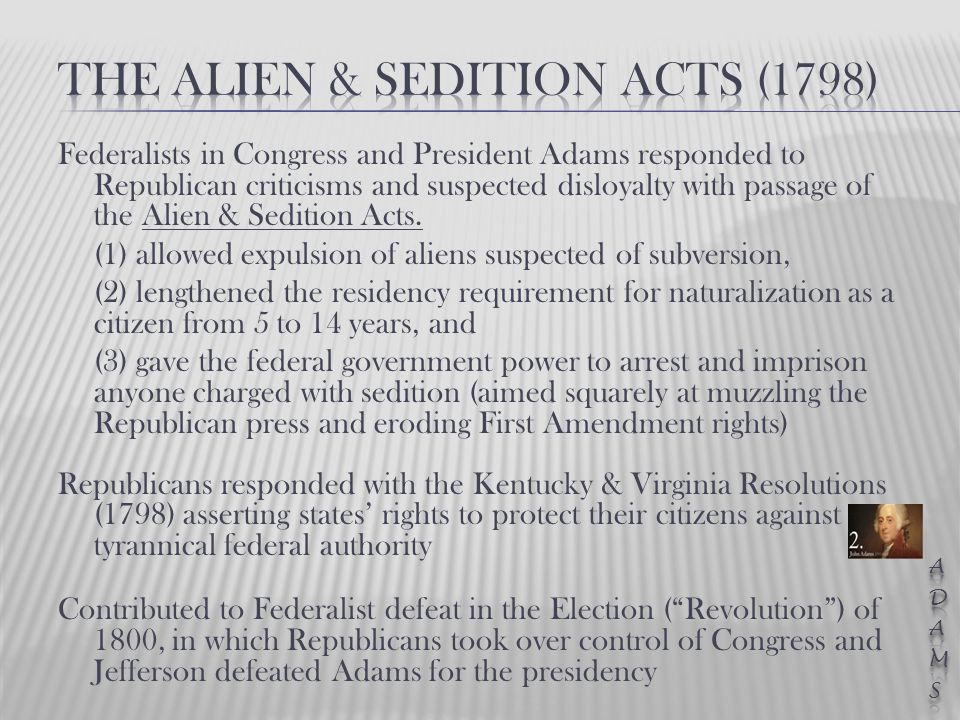 Federalists in Congress and President Adams responded to Republican criticisms and suspected disloyalty with passage of the Alien & Sedition Acts.