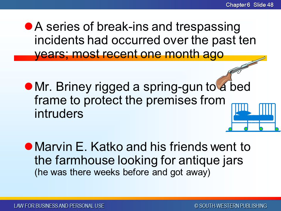LAW FOR BUSINESS AND PERSONAL USE © SOUTH-WESTERN PUBLISHING Chapter 6Slide 48 A series of break-ins and trespassing incidents had occurred over the p