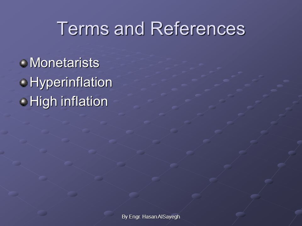 By Engr. Hasan AlSayegh Terms and References MonetaristsHyperinflation High inflation