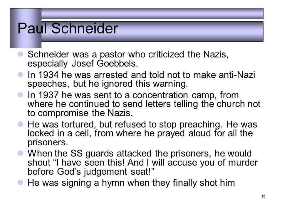 15 Paul Schneider Schneider was a pastor who criticized the Nazis, especially Josef Goebbels.