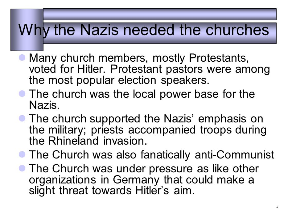 3 Why the Nazis needed the churches Many church members, mostly Protestants, voted for Hitler.