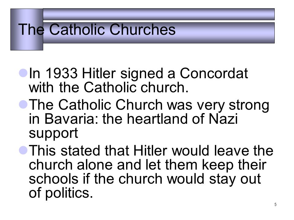 5 The Catholic Churches In 1933 Hitler signed a Concordat with the Catholic church.