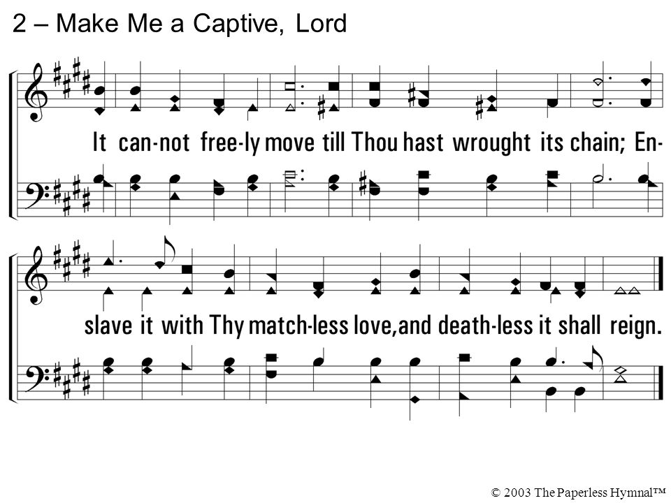 2 – Make Me a Captive, Lord © 2003 The Paperless Hymnal™