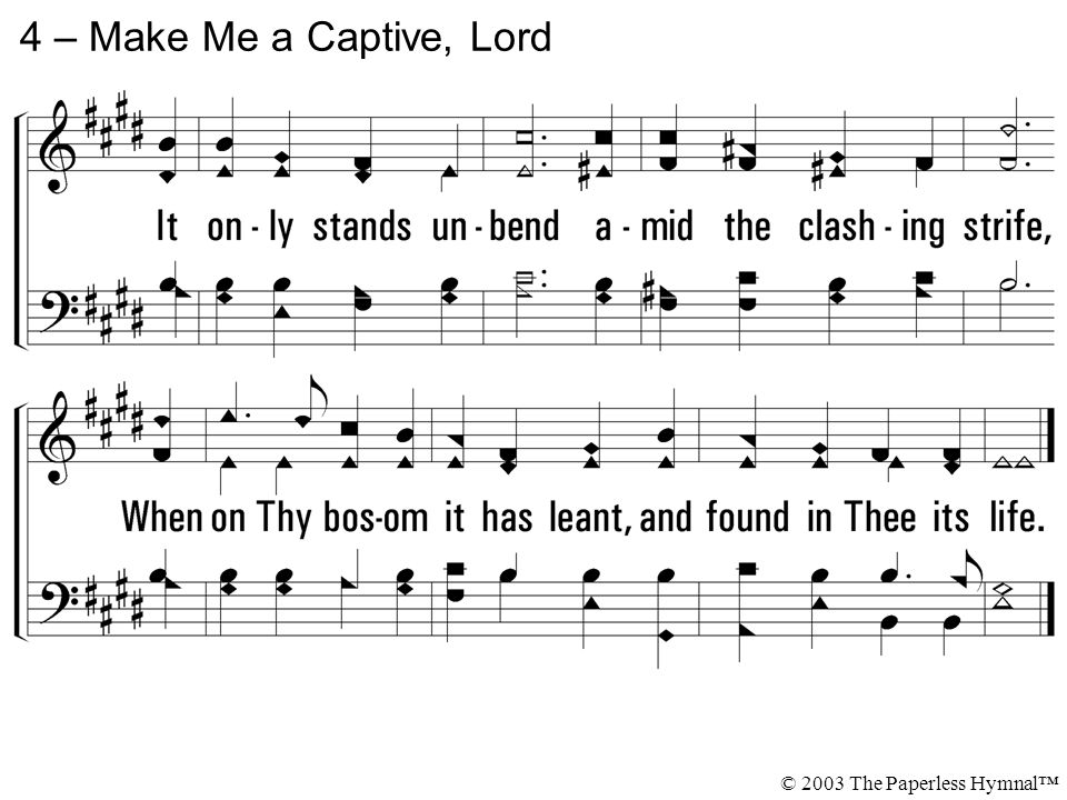 4 – Make Me a Captive, Lord © 2003 The Paperless Hymnal™