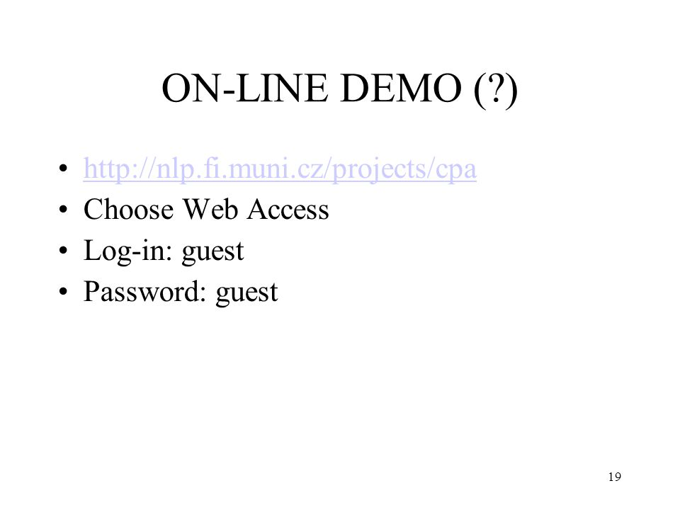 ON-LINE DEMO ( ) http://nlp.fi.muni.cz/projects/cpa Choose Web Access Log-in: guest Password: guest 19