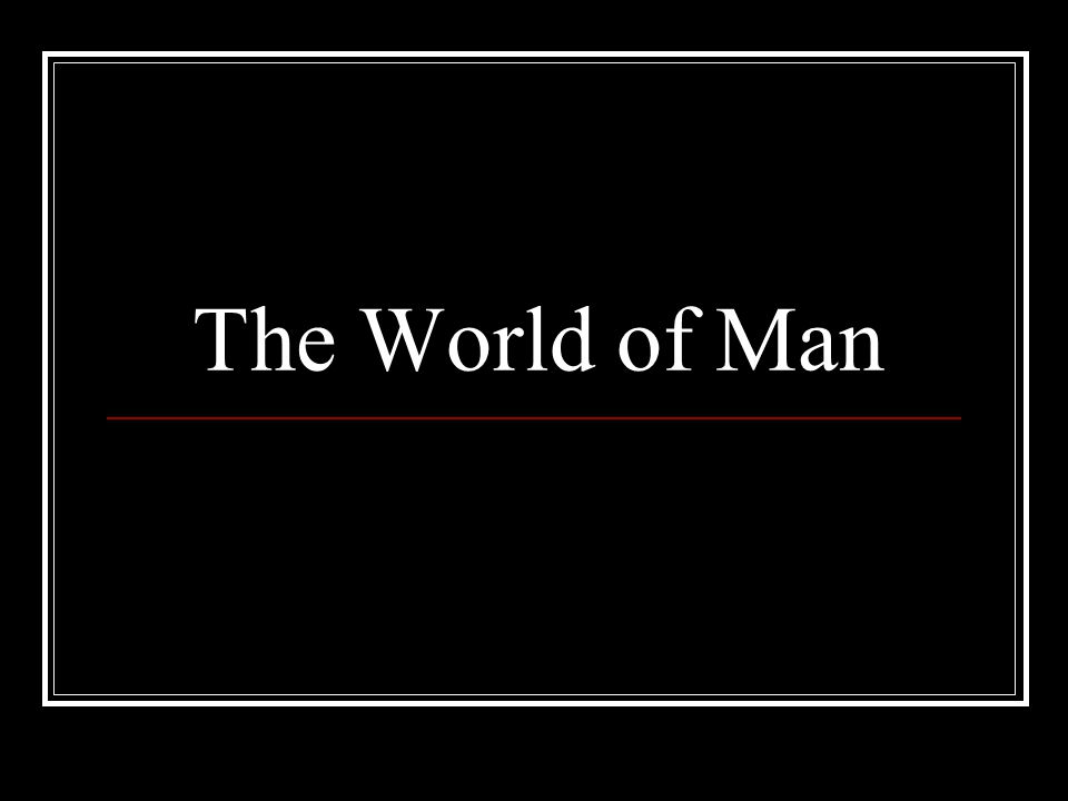 The World of Man