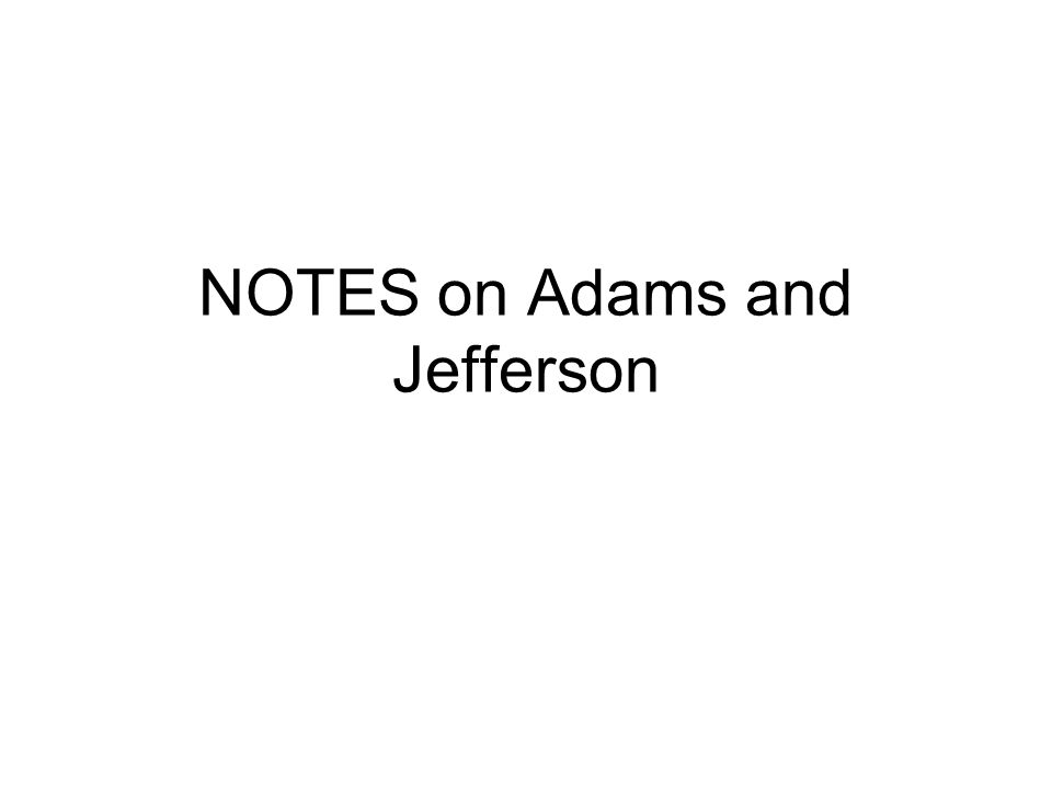NOTES on Adams and Jefferson
