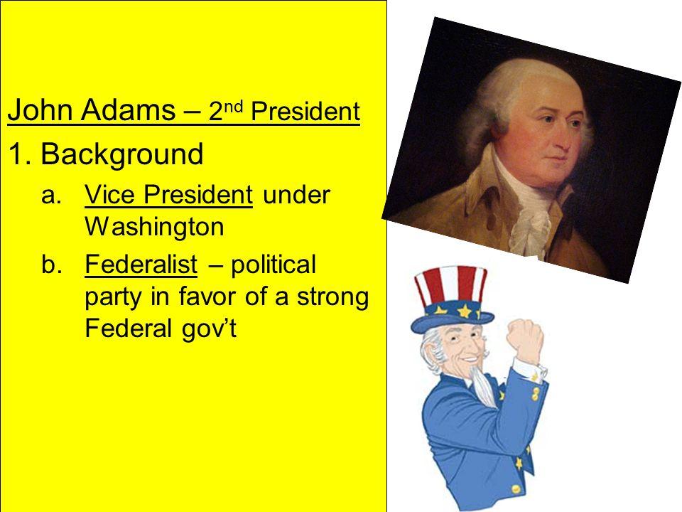 John Adams – 2 nd President 1.