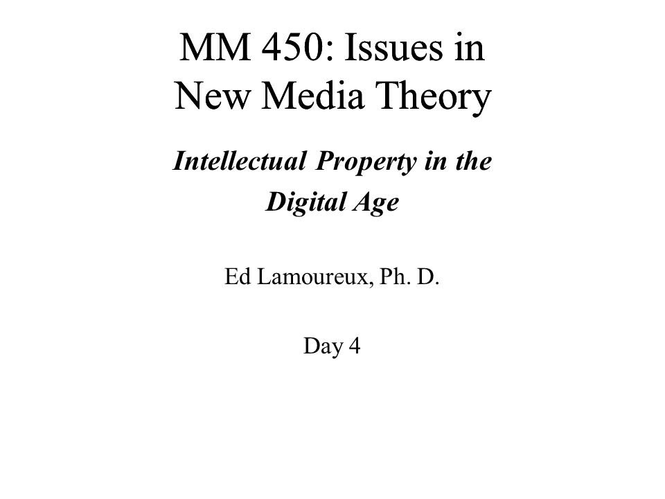 MM 450: Issues in New Media Theory Intellectual Property in the Digital Age Ed Lamoureux, Ph.