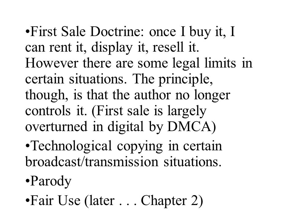 First Sale Doctrine: once I buy it, I can rent it, display it, resell it.