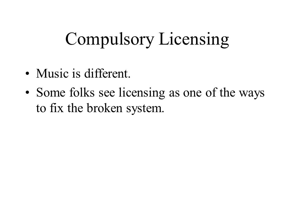Compulsory Licensing Music is different.