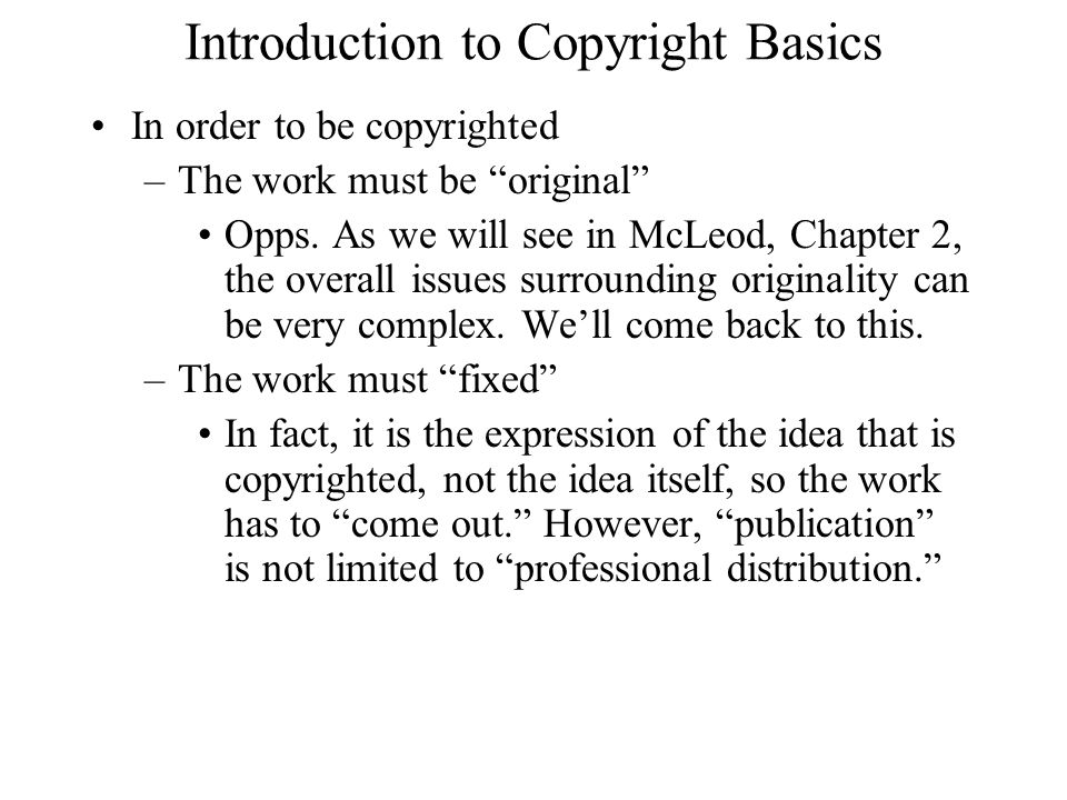 Introduction to Copyright Basics In order to be copyrighted –The work must be original Opps.
