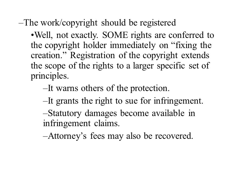 –The work/copyright should be registered Well, not exactly.